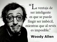 Image discovered by Conchita Herves. Find images and videos about phrases, woody allen and inteligente on We Heart It - the app to get lost in what you love. The Words, Inspirational Phrases, Little Bit, Spanish Quotes, Life Motivation, Sentences, Quotations, Me Quotes, Famous Quotes