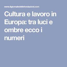 Cultura e lavoro in Europa: tra luci e ombre ecco i numeri