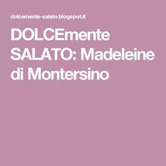DOLCEmente SALATO: Madeleine di Montersino