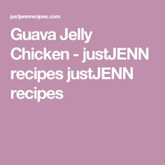 Guava Jelly Chicken - justJENN recipes justJENN recipes