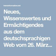 Neues, Wissenswertes und Ermächtigendes aus dem deutschsprachigen Web vom 26. März 2017 | Transinformation