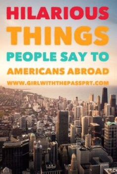 People Say the Darnedest Things: 16 hilarious things that People Have Said to an American Traveling Abroad - Girl with the Passport