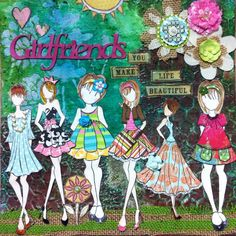 Mixed media 12 x 12 canvas using Prima Mixed media dolls. My  title is: GIRLFRIENDS