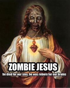 #ZombieJesus - He died for our sins; he was reborn for our brains!!! via @TheRealRussWee
