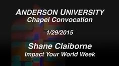 Shane Claiborne was the special guest speaker for Impact Your World Week, January 27-29, 2015. Watch a video from Thursday's chapel: https://vimeo.com/119230237