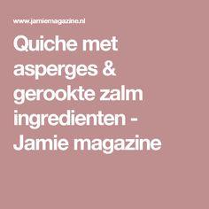 Quiche met asperges & gerookte zalm ingredienten - Jamie magazine