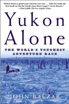 Buy Yukon Alone: The World's Toughest Adventure Race by John Balzar and Read this Book on Kobo's Free Apps. Discover Kobo's Vast Collection of Ebooks and Audiobooks Today - Over 4 Million Titles! Alone, Good Books, Books To Read, Moving To Alaska, Ebooks Online, Free Ebooks, Good Fats, Nonfiction, Racing