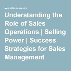 Understanding the Role of Sales Operations | Selling Power | Success Strategies for Sales Management