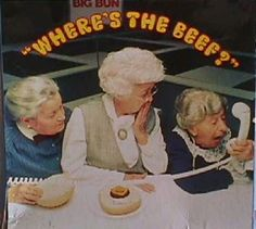 "Where's the Beef?  My favorite commercial of all time. I remember getting a balloon at the Apple Festival with the lady's face on it and ""Where's the beef?"" above it."