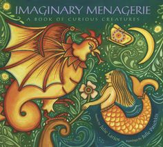 IMAGINARY MENAGERIE: A BOOK OF CURIOUS CREATURES By Julie Larios, 2008, Harcourt - illustrated by Julie Paschkis