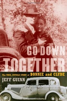 Go Down Together: The True, Untold Story of Bonnie and Clyde by Jeff Guinn
