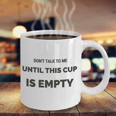 Depending on the day. By Friday, you can talk to me by the time the cup is half  empty.