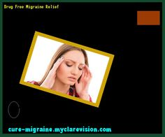 Drug Free Migraine Relief 172433 - Cure Migraine