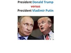 President Donald Trump & President Vladimir Putin: Comparisons & Contrasts