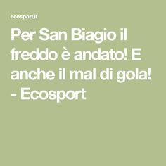 Per San Biagio il freddo è andato! E anche il mal di gola! - Ecosport