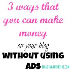 how to make money on a blog without ads ~ bloggingontheside.com
