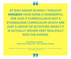 #Testimonial At Shiv Nadar School I thought MINDBOX have done a wonderful job. Our IT curriculum is not a standalone curriculum which are the just group of activities.