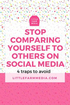 Stop Comparing Yourself To Others On Social Media Little Farm Media