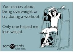 """""""You can cry about being overweight or cry during a workout - only one helped me lose weight."""" #fitnessquotes #hotmamafit"""
