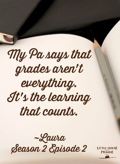 """Little House on the Prairie   Laura Ingalls: """"My Pa says that grades aren't everything. It's the learning that counts."""" ~Season 2 Episode 2"""