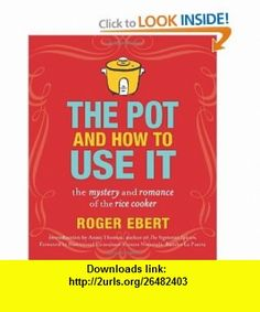 The Pot and How to Use It The Mystery and Romance of the Rice Cooker (9780740791420) Roger Ebert , ISBN-10: 0740791427  , ISBN-13: 978-0740791420 ,  , tutorials , pdf , ebook , torrent , downloads , rapidshare , filesonic , hotfile , megaupload , fileserve