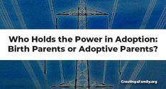 Who Holds the Power in Adoption: Birth Parents or Adoptive Parents? - Creating a Family The power dynamics in adoption are complicated, but after adoption many birth parents feel they have to be perfect to be able to have a relationship. Self Fulfilling Prophecy, International Adoption, Foster Care Adoption, Birth Mother, Adoptive Parents, Create A Family, Co Parenting, Hold On, Relationship