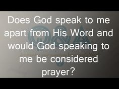 Does God speak to me apart from His Word and would God speaking to me be...