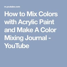 How to Mix Colors with Acrylic Paint and Make A Color Mixing Journal - YouTube