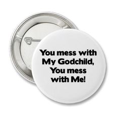 Dont Mess with My Godchild Pins by MotherandFatherGifts - Reminds me of something MY godmother would say! Love it and her!!