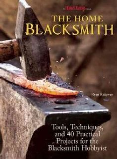 The Home Blacksmith: Tools, Techniques, and 40 Practical Projects for the Blacksmith Hobbyist (Paperback)