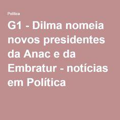 G1 - Dilma nomeia novos presidentes da Anac e da Embratur - notícias em Política