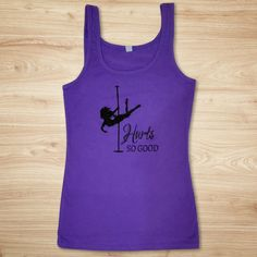 Pole dancers and girls who do pole fitness will understand this workout tank top all too well. Hurts So Good!
