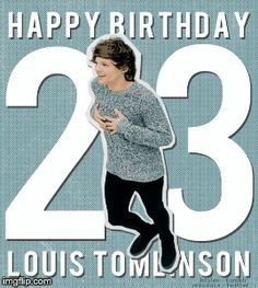 Happy 23rd birthday Louis! I love you! Hope you have the best birthday ever.