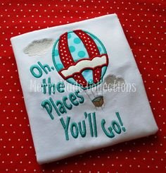 Oh the Places You'll Go Hot Air Balloon - Seuss Appliqued Shirt - Long or short sleeve, Girl or Boy on Etsy, $28.00