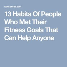 13 Habits Of People Who Met Their Fitness Goals That Can Help Anyone