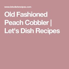 Old Fashioned Peach Cobbler | Let's Dish Recipes