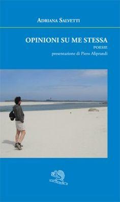 Opinioni su me stessa - Adriana Salvetti - La Vita Felice - libro Poesia.LaVitaFelice.it