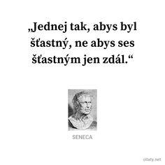 Jednej tak, abys byl šťastný, ne abys ses šťastným jen zdál. - Seneca #štěstí Help Me, Motto, Words, Funny, Quotes, Inspiration, Author, Tired Funny, Qoutes