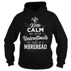 Cool MOREHEAD Keep Calm And Nerver Undererestimate The Power of a MOREHEAD Shirts & Tees