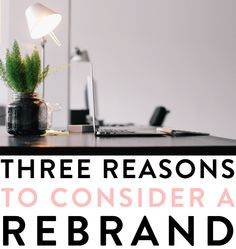 3-reasons-to-consider-a-rebrand