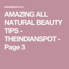 AMAZING ALL NATURAL BEAUTY TIPS - THEINDIANSPOT - Page 3