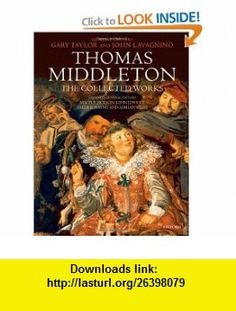Thomas Middleton The Collected Works (9780198185697) Thomas Middleton, Gary Taylor, John Lavagnino , ISBN-10: 0198185693  , ISBN-13: 978-0198185697 ,  , tutorials , pdf , ebook , torrent , downloads , rapidshare , filesonic , hotfile , megaupload , fileserve