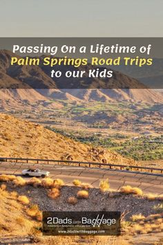 Passing On a Lifetime of Palm Springs Road Trips to our Kids - 2 Dads with Baggage