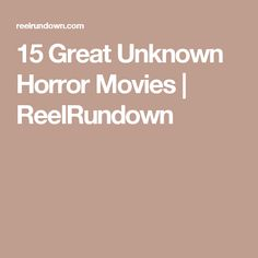 15 Great Unknown Horror Movies | ReelRundown