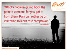 What's noble in giving back the pain to someone for you got it from them. Pain can rather be an invitation to learn true compassion. - Asit Ghosh ‪#‎Quotes‬ ‪#‎Asit‬#Ghosh#FFT#ThoughtDrop
