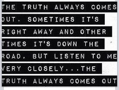 The truth always comes out in the end, no matter how hard ...