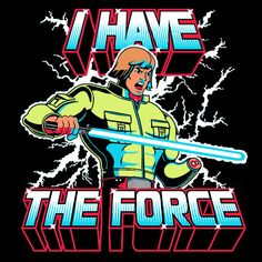 I Have The Force T-Shirt $12.99 Luke Skywalker tee at Pop Up Tee!