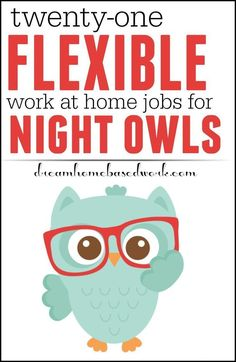 Are you a stay at home mom looking for a flexible work at home night job? Here's a great list of 21 work from home jobs for night owls.