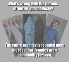 .Purity and modesty are patriarchal women-controlling manipulation