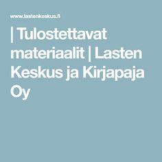   Tulostettavat materiaalit   Lasten Keskus ja Kirjapaja Oy Fairy Tales, Language, Advice, Education, School, Therapy, Tips, Fairytail, Languages